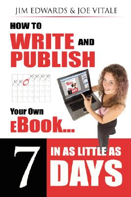 How to Write and Publish Your Own Ebook in As Little As 7 Days By Edwards, Jim/ Vitale, Joe